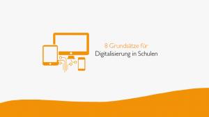 8 Grundsätze für Digitalisierung in Schulen