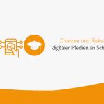 Chancen und Risiken von digitalen Medien an Schulen