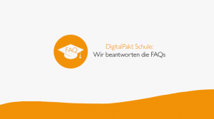 DigitalPakt Schule: Wir beantworten häufig gestellte Fragen!